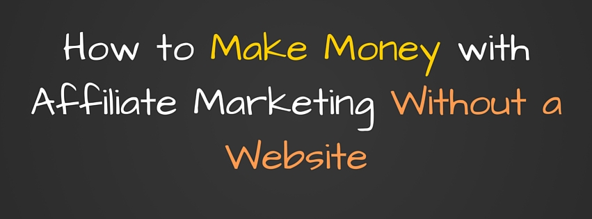 how-to-make-money-with-affiliate-marketing-without-a-website