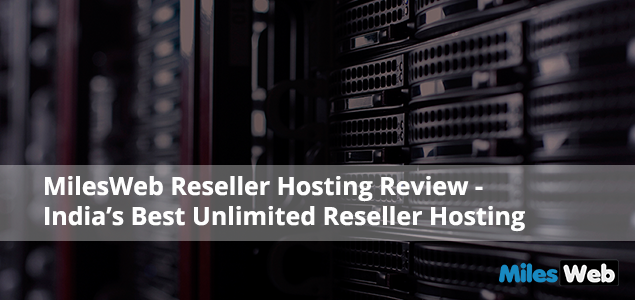 MilesWeb Reseller Hosting Review - India's Best Unlimited Reseller Hosting